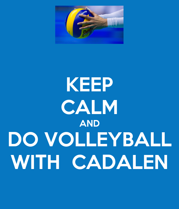KEEP CALM AND DO VOLLEYBALL WITH  CADALEN
