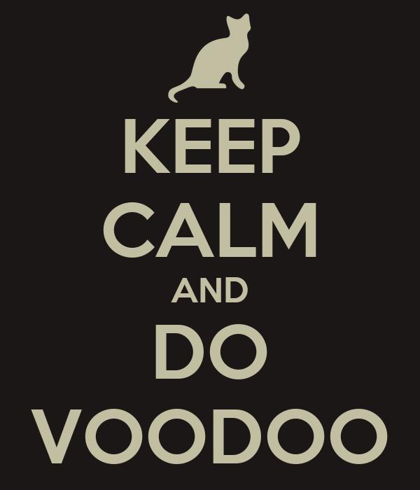 KEEP CALM AND DO VOODOO