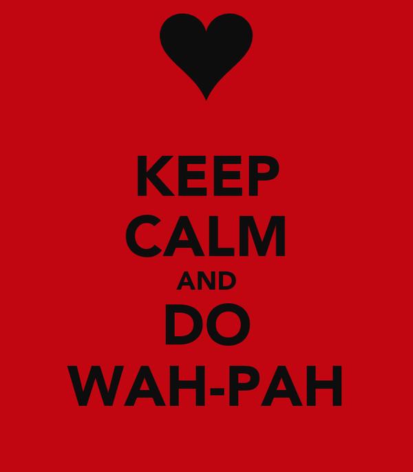 KEEP CALM AND DO WAH-PAH