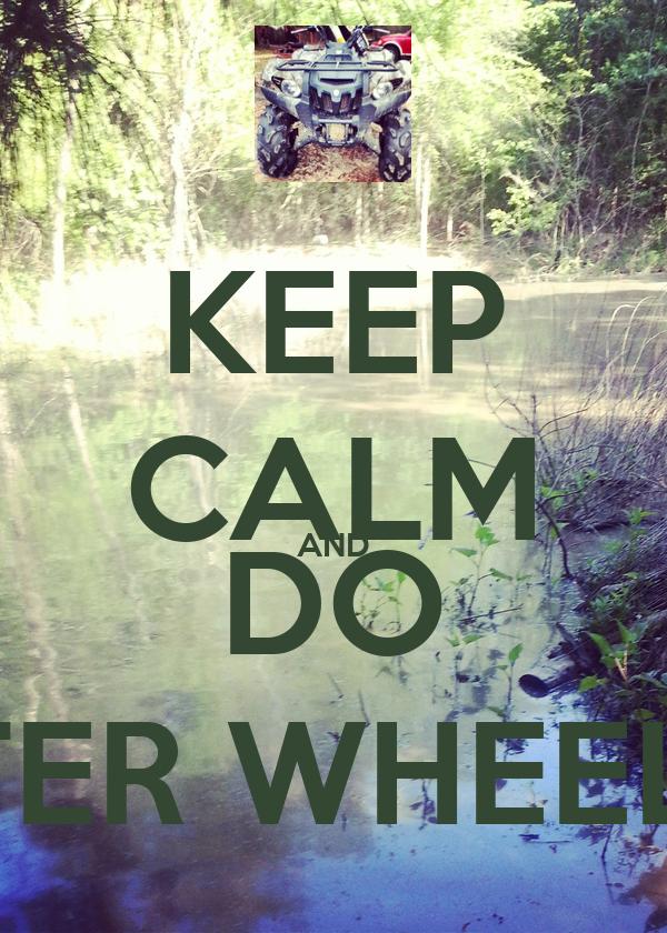 KEEP CALM AND DO WATER WHEELIES !