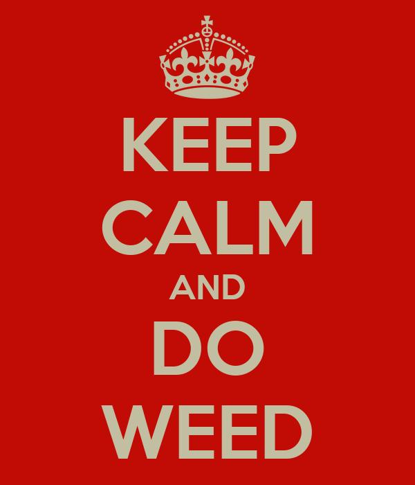KEEP CALM AND DO WEED