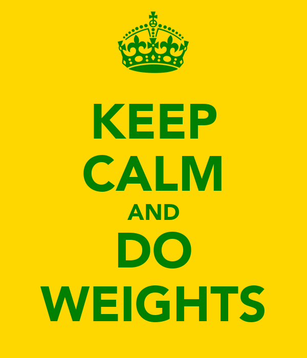 KEEP CALM AND DO WEIGHTS