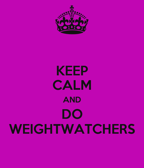 KEEP CALM AND DO WEIGHTWATCHERS