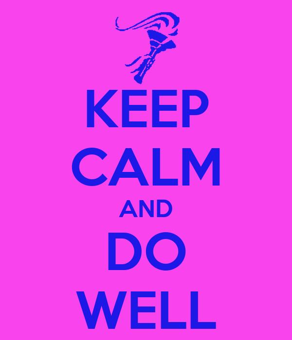 KEEP CALM AND DO WELL