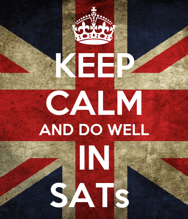 KEEP CALM AND DO WELL IN SATs