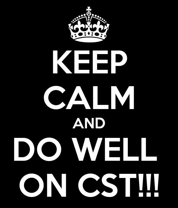 KEEP CALM AND DO WELL  ON CST!!!
