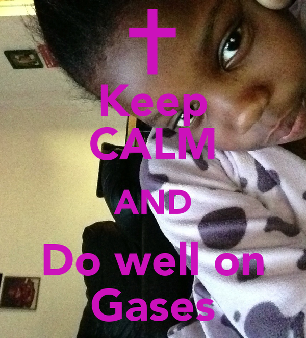 Keep CALM AND Do well on Gases