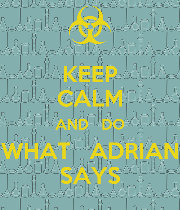 KEEP CALM AND   DO WHAT   ADRIAN SAYS