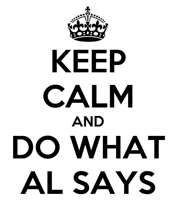 KEEP CALM AND DO WHAT AL SAYS