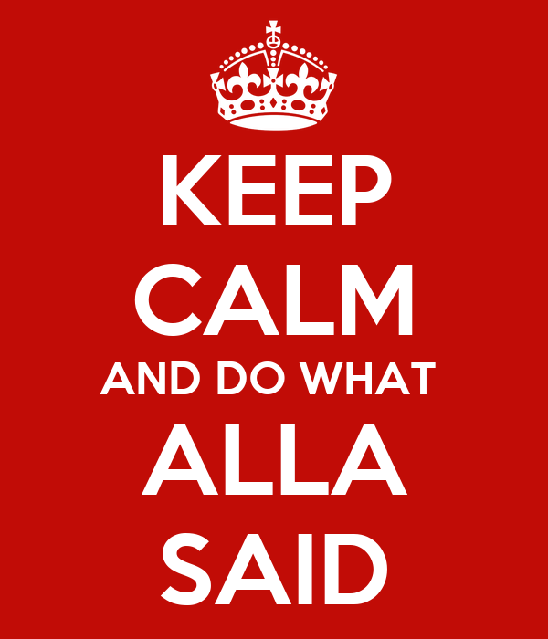 KEEP CALM AND DO WHAT  ALLA SAID