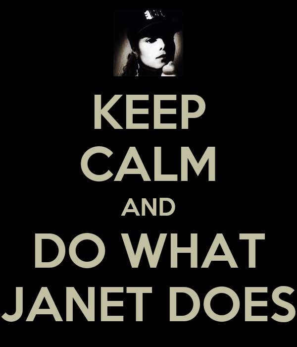 KEEP CALM AND DO WHAT JANET DOES