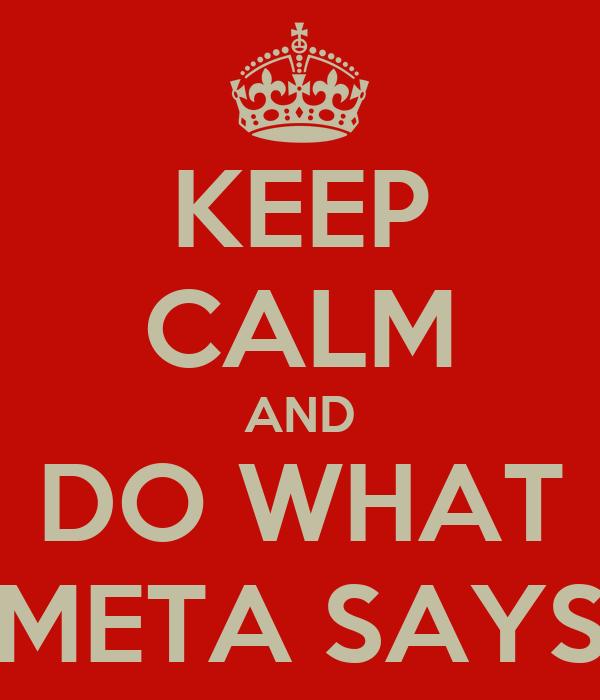 KEEP CALM AND DO WHAT META SAYS