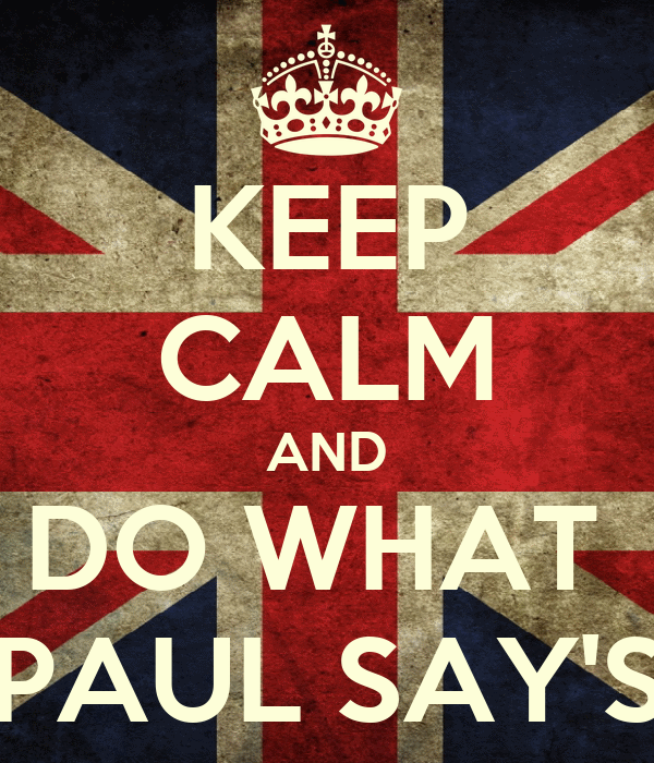 KEEP CALM AND DO WHAT  PAUL SAY'S