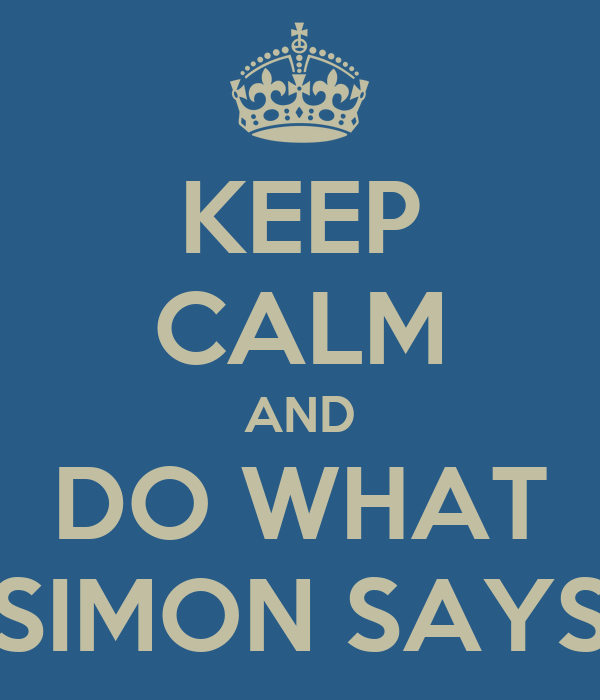 KEEP CALM AND DO WHAT SIMON SAYS