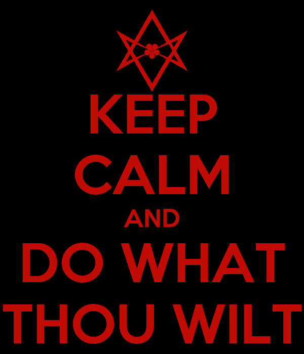 KEEP CALM AND DO WHAT THOU WILT