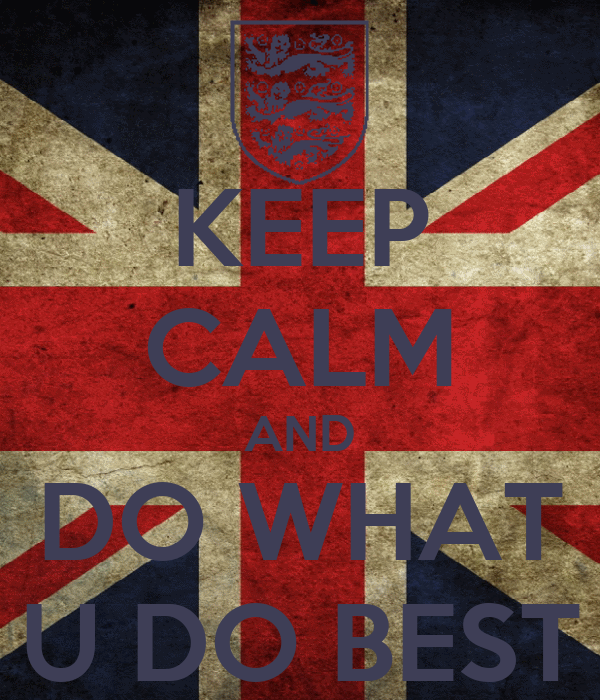 KEEP CALM AND DO WHAT U DO BEST