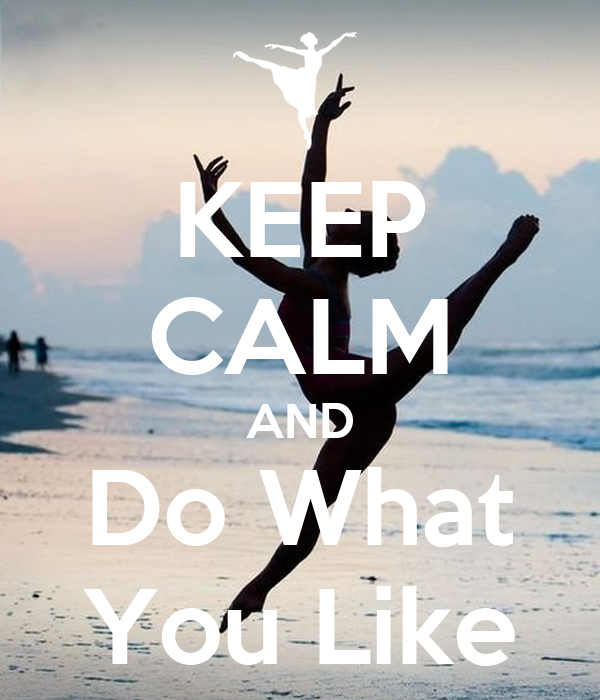 KEEP CALM AND Do What You Like