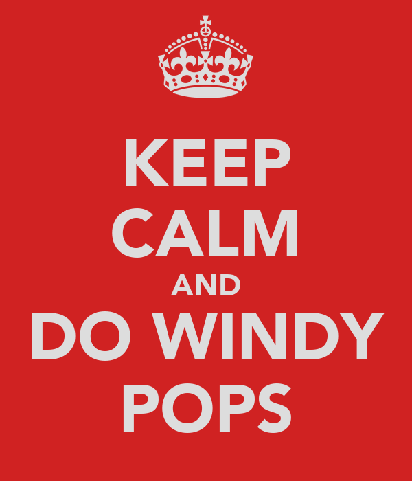 KEEP CALM AND DO WINDY POPS