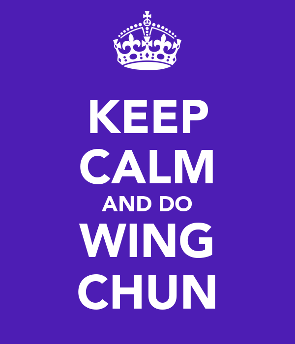 KEEP CALM AND DO WING CHUN