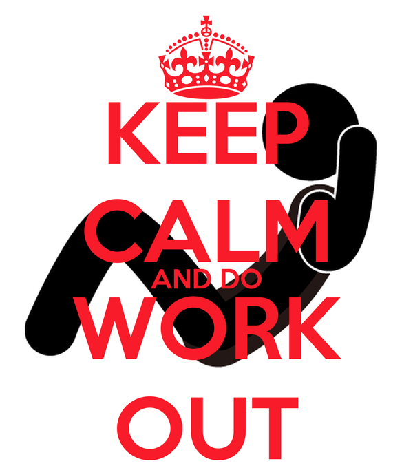 KEEP CALM AND DO WORK OUT