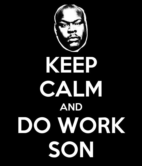 KEEP CALM AND DO WORK SON