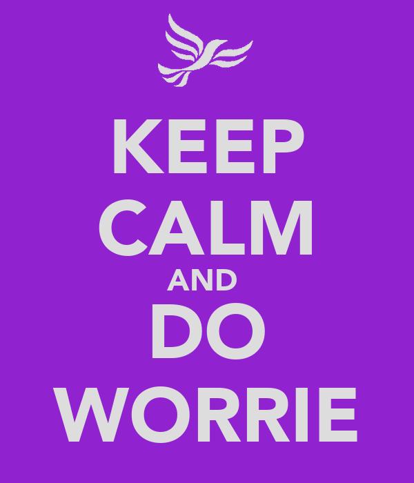 KEEP CALM AND  DO WORRIE