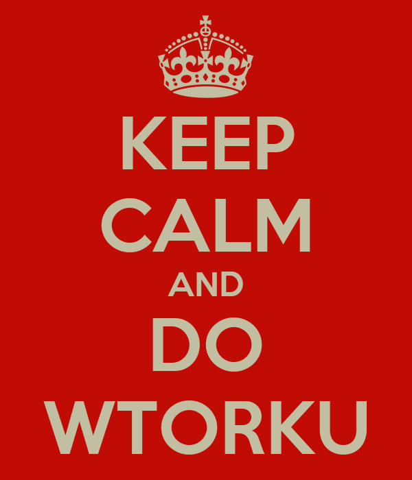 KEEP CALM AND DO WTORKU