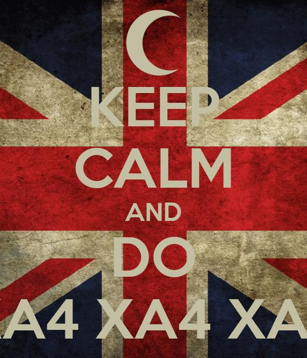 KEEP CALM AND DO XA4 XA4 XA4