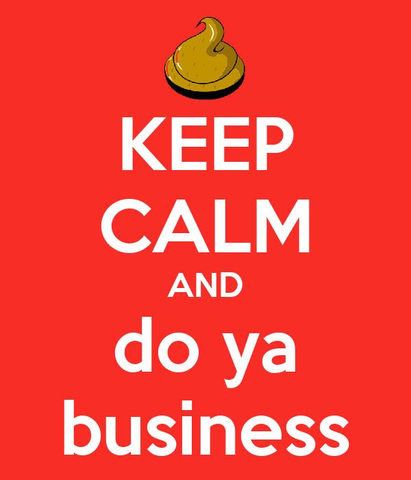 KEEP CALM AND do ya business