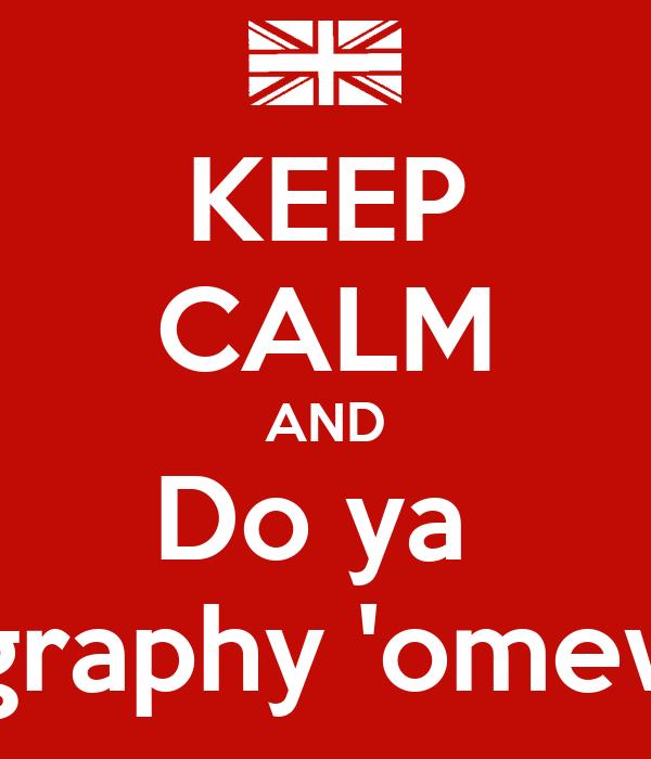 KEEP CALM AND Do ya  geography 'omework