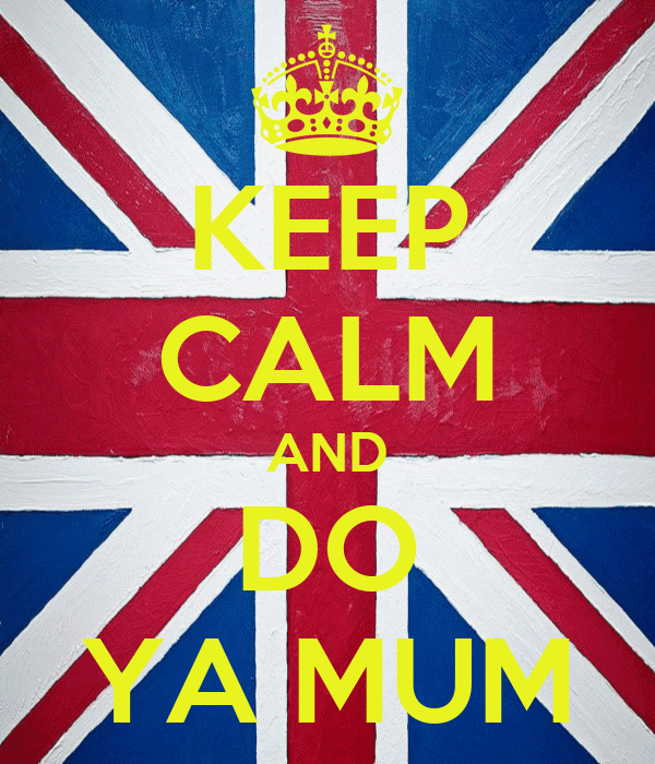 KEEP CALM AND DO YA MUM
