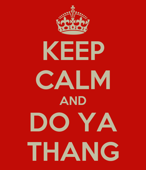 KEEP CALM AND DO YA THANG