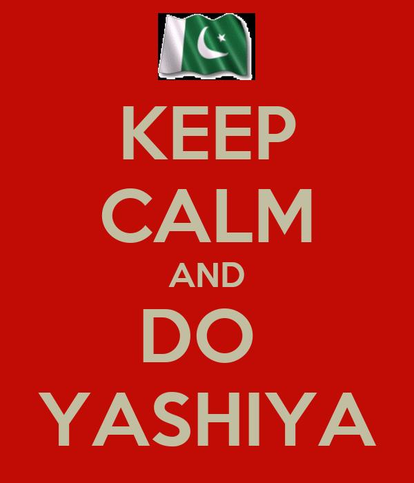 KEEP CALM AND DO  YASHIYA