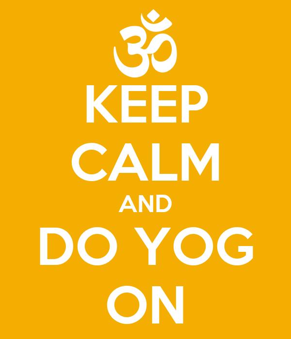KEEP CALM AND DO YOG ON