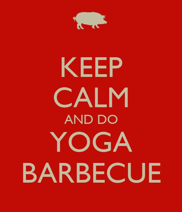 KEEP CALM AND DO YOGA BARBECUE