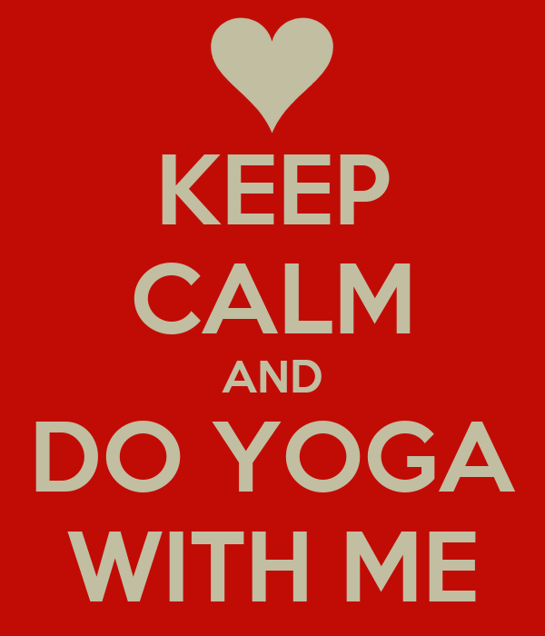 KEEP CALM AND DO YOGA WITH ME