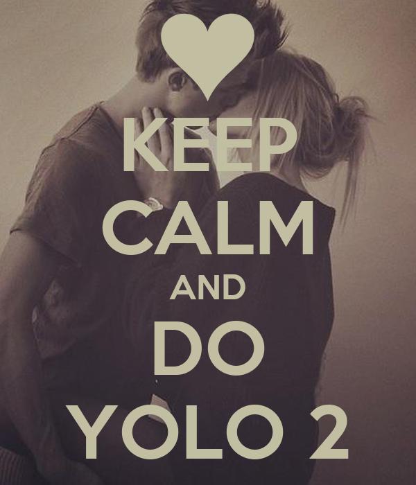 KEEP CALM AND DO YOLO 2