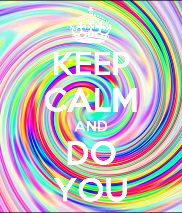 KEEP CALM AND DO YOU
