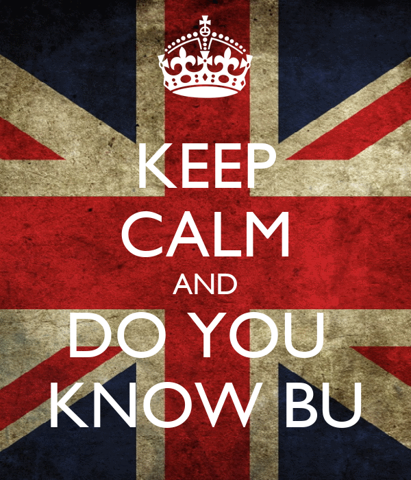 KEEP CALM AND DO YOU  KNOW BU