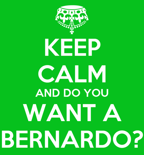 KEEP CALM AND DO YOU WANT A BERNARDO?