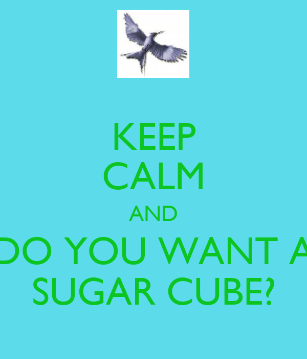 KEEP CALM AND DO YOU WANT A SUGAR CUBE?