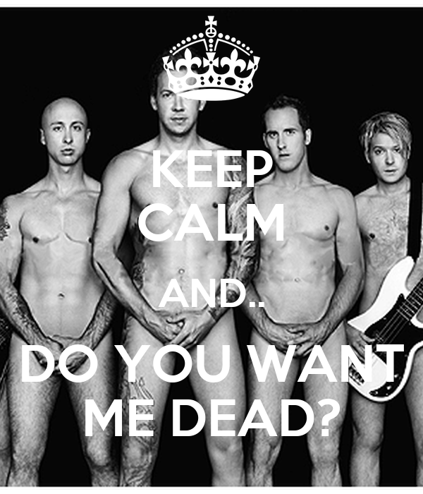 KEEP CALM AND.. DO YOU WANT ME DEAD?