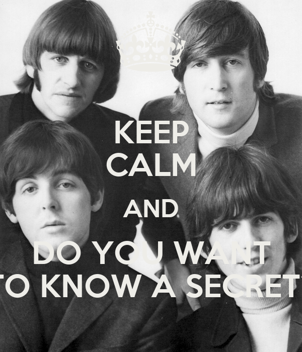 KEEP CALM AND DO YOU WANT TO KNOW A SECRET?