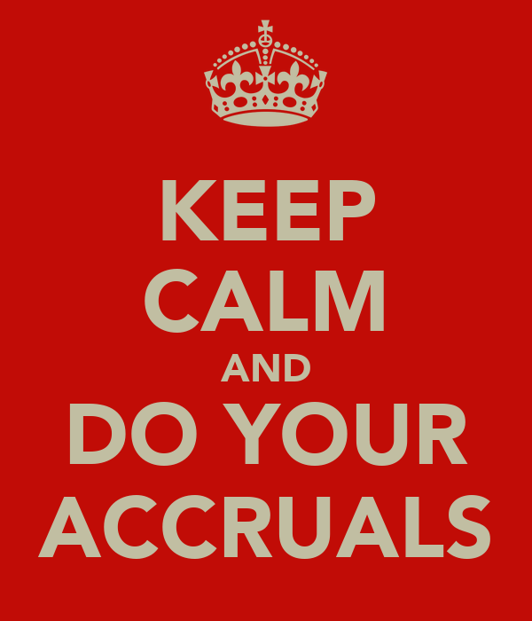 KEEP CALM AND DO YOUR ACCRUALS