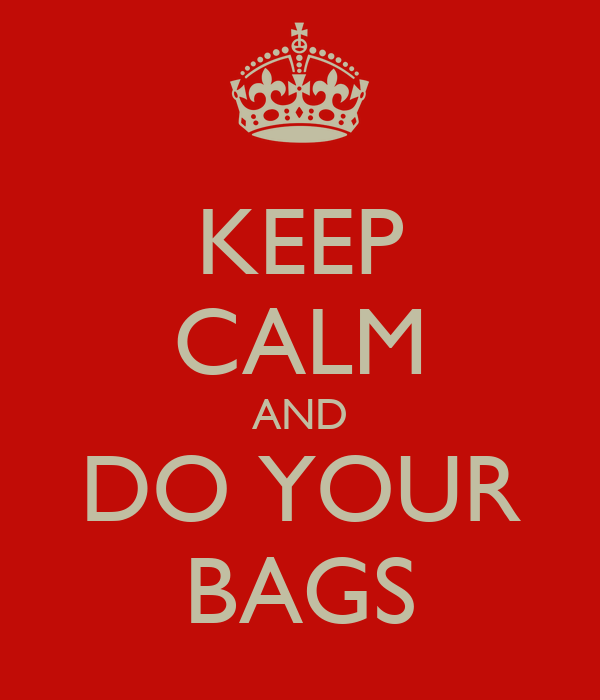 KEEP CALM AND DO YOUR BAGS