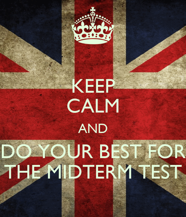 KEEP CALM AND DO YOUR BEST FOR THE MIDTERM TEST