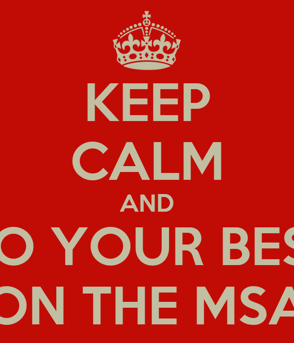 KEEP CALM AND DO YOUR BEST ON THE MSA
