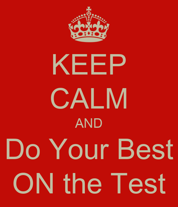 KEEP CALM AND Do Your Best ON the Test