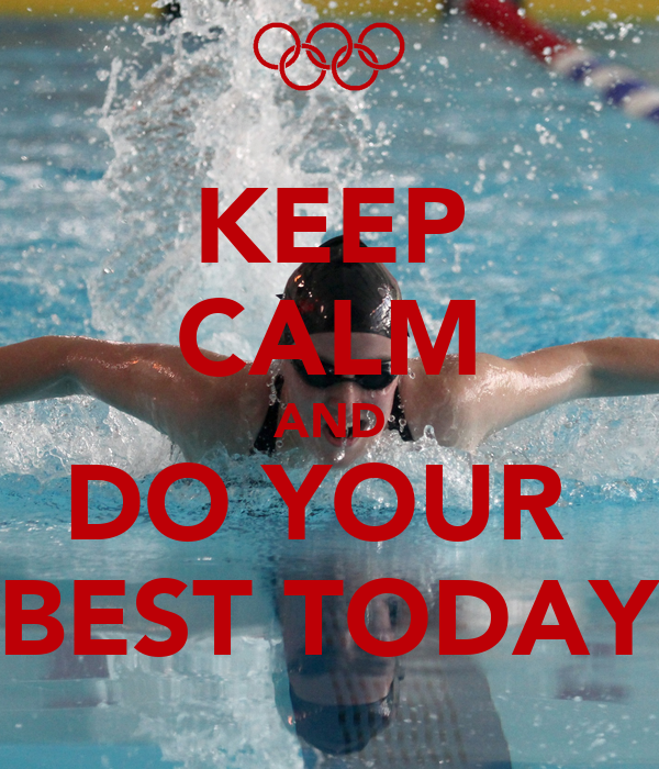 KEEP CALM AND DO YOUR  BEST TODAY