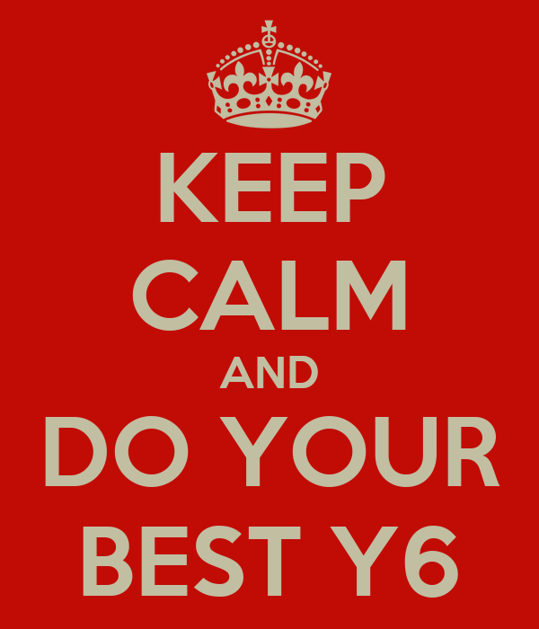 KEEP CALM AND DO YOUR BEST Y6